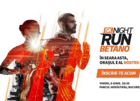 Se dă startul celei mai noi competiții sportive - 5K BETANO Night Run