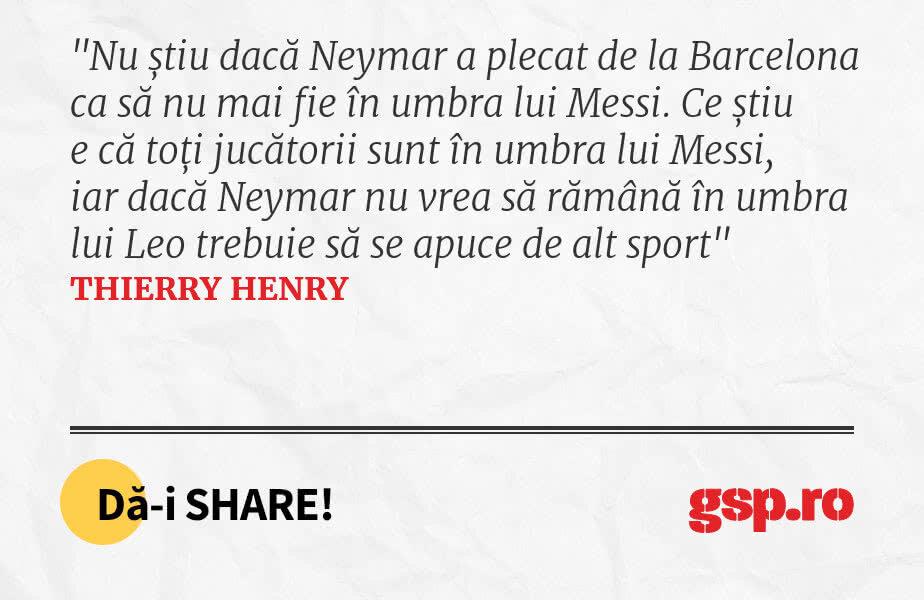 Nu știu dacă Neymar a plecat de la Barcelona ca să nu mai fie în umbra lui Messi. Ce știu e că toți jucătorii sunt în umbra lui Messi, iar dacă Neymar nu vrea să rămână în umbra lui Leo trebuie să se apuce de alt sport
