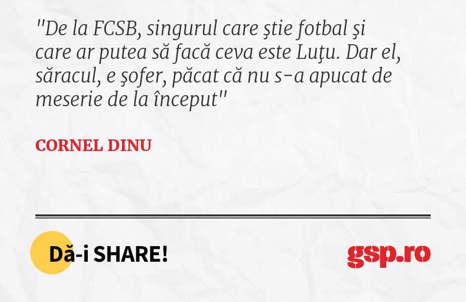 De la FCSB, singurul care ştie fotbal şi care ar putea să facă ceva este Luţu. Dar el, săracul, e şofer, păcat că nu s-a apucat de meserie de la început